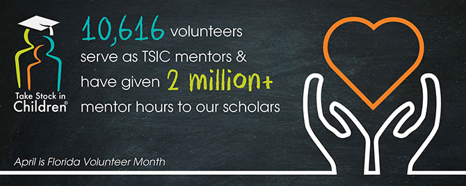 10 thousand 6 hundred and 16 volunteers serve as Take Stock in Children mentors and have given over 2 million mentor hours to our schools. April is Florida Volunteer Month and we need volunteers like you!